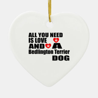 ALL YOU NEED IS LOVE Bedlington Terrier DOGS DESIG Ceramic Ornament