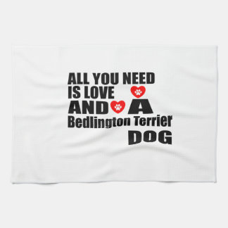 ALL YOU NEED IS LOVE Bedlington Terrier DOGS DESIG Kitchen Towel