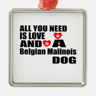 ALL YOU NEED IS LOVE Belgian Malinois DOGS DESIGNS Metal Ornament