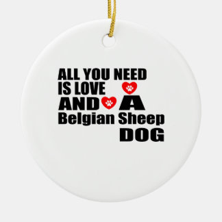 ALL YOU NEED IS LOVE Belgian Sheepdog DESIGNS Ceramic Ornament