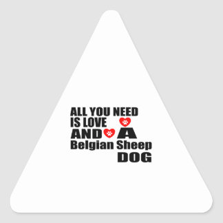 ALL YOU NEED IS LOVE Belgian Sheepdog DESIGNS Triangle Sticker