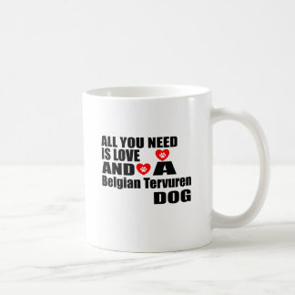 ALL YOU NEED IS LOVE Belgian Tervuren DOGS DESIGNS Coffee Mug