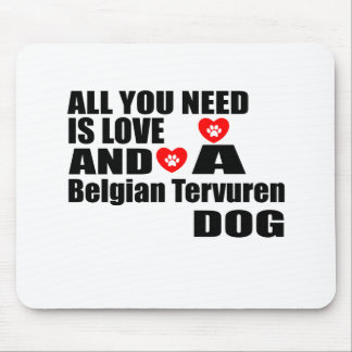 ALL YOU NEED IS LOVE Belgian Tervuren DOGS DESIGNS Mouse Pad
