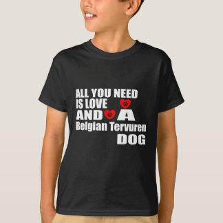 ALL YOU NEED IS LOVE Belgian Tervuren DOGS DESIGNS T-Shirt