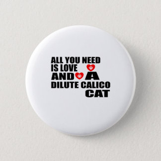 ALL YOU NEED IS LOVE DILUTE CALICO CAT DESIGNS 2 INCH ROUND BUTTON