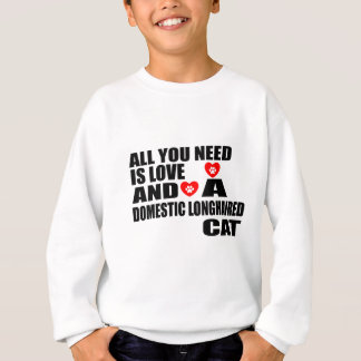 ALL YOU NEED IS LOVE DOMESTIC LONGHAIRED CAT DESIG SWEATSHIRT