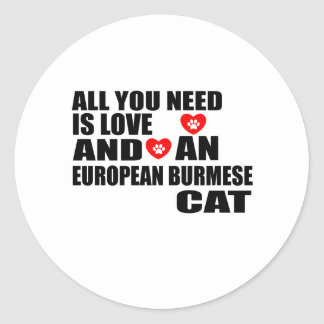 ALL YOU NEED IS LOVE EUROPEAN BURMESE CAT DESIGNS CLASSIC ROUND STICKER