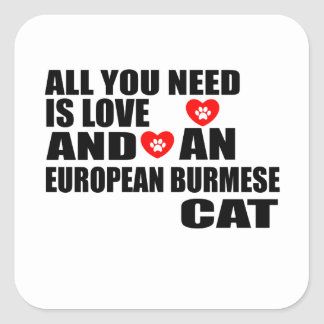 ALL YOU NEED IS LOVE EUROPEAN BURMESE CAT DESIGNS SQUARE STICKER