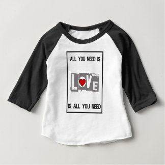 All You Need is Love Is all You Need Baby T-Shirt