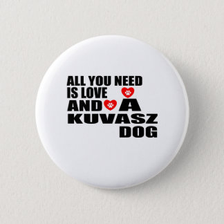 ALL YOU NEED IS LOVE KUVASZ DOGS DESIGNS 2 INCH ROUND BUTTON