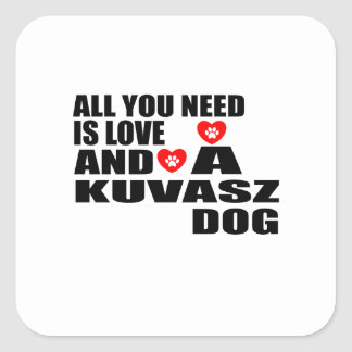 ALL YOU NEED IS LOVE KUVASZ DOGS DESIGNS SQUARE STICKER
