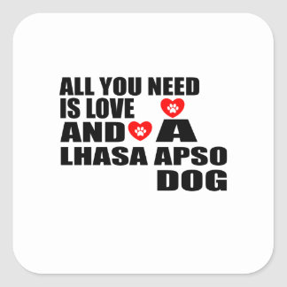 ALL YOU NEED IS LOVE LHASA APSO DOGS DESIGNS SQUARE STICKER
