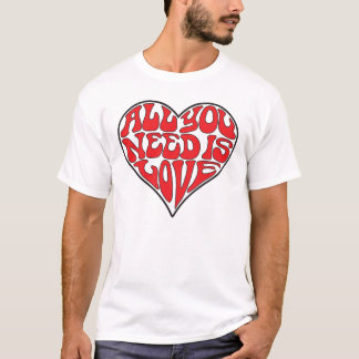All You Need Is Love (light color t-shirt) T-Shirt