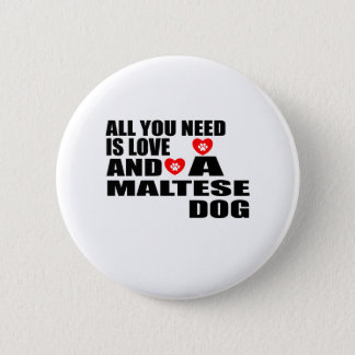 ALL YOU NEED IS LOVE MALTESE DOGS DESIGNS 2 INCH ROUND BUTTON