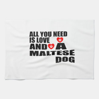 ALL YOU NEED IS LOVE MALTESE DOGS DESIGNS KITCHEN TOWEL