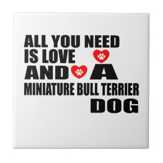 ALL YOU NEED IS LOVE MINIATURE BULL TERRIER DOGS D TILE
