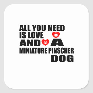 ALL YOU NEED IS LOVE MINIATURE PINSCHER DOGS DESIG SQUARE STICKER