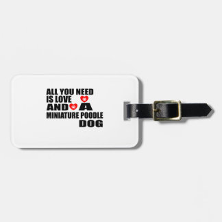 ALL YOU NEED IS LOVE MINIATURE POODLE DOGS DESIGNS LUGGAGE TAG