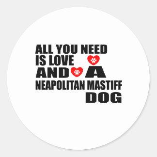 ALL YOU NEED IS LOVE NEAPOLITAN MASTIFF DOGS DESIG CLASSIC ROUND STICKER