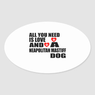 ALL YOU NEED IS LOVE NEAPOLITAN MASTIFF DOGS DESIG OVAL STICKER