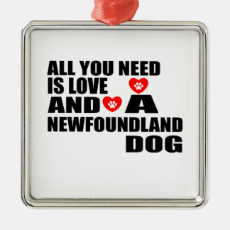 ALL YOU NEED IS LOVE NEWFOUNDLAND DOGS DESIGNS METAL ORNAMENT