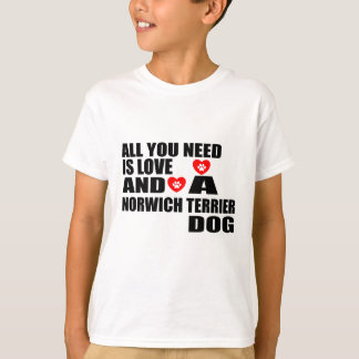 ALL YOU NEED IS LOVE NORWICH TERRIER DOGS DESIGNS T-Shirt