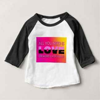 All you need is love or more chocolate baby T-Shirt