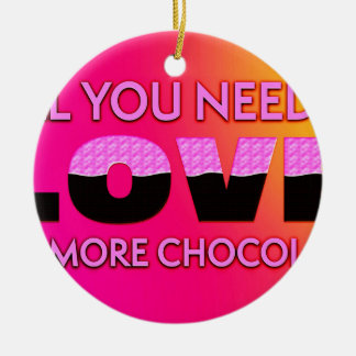 All you need is love or more chocolate ceramic ornament