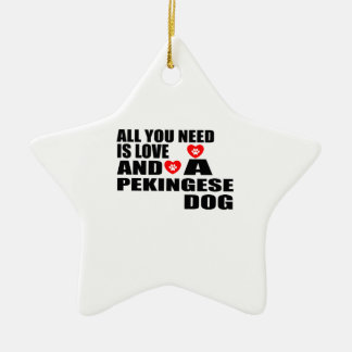 ALL YOU NEED IS LOVE PEKINGESE DOGS DESIGNS CERAMIC ORNAMENT