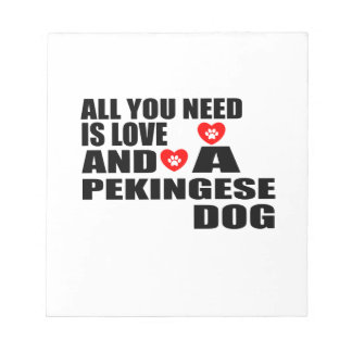 ALL YOU NEED IS LOVE PEKINGESE DOGS DESIGNS NOTEPAD