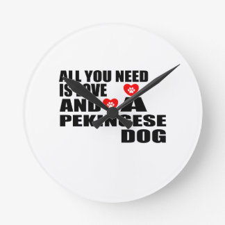 ALL YOU NEED IS LOVE PEKINGESE DOGS DESIGNS ROUND CLOCK