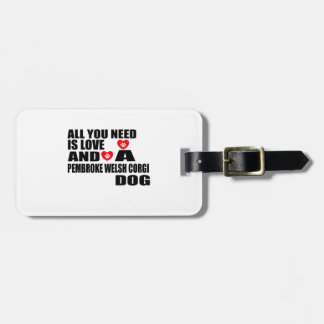ALL YOU NEED IS LOVE PEMBROKE WELSH CORGI DOGS DES LUGGAGE TAG