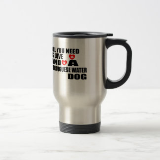 ALL YOU NEED IS LOVE PORTUGUESE WATER DOG DOGS DES TRAVEL MUG
