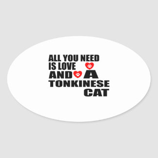 ALL YOU NEED IS LOVE TONKINESE CAT DESIGNS OVAL STICKER