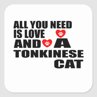 ALL YOU NEED IS LOVE TONKINESE CAT DESIGNS SQUARE STICKER