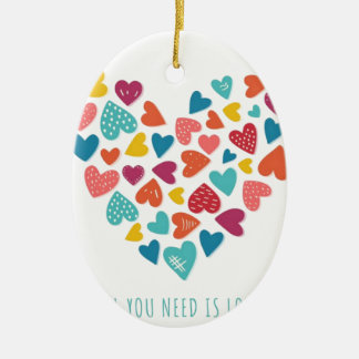 all you need IS love You only needs love Ceramic Oval Ornament