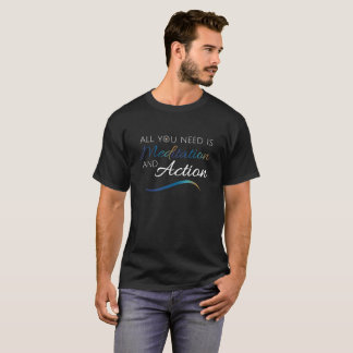 All You need is Meditation and Action T-shirt (v2)