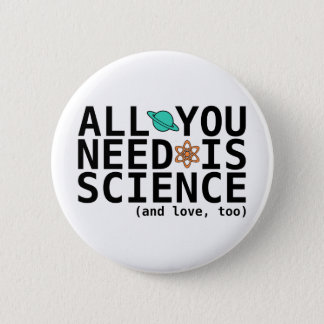 All You Need is Science (and love, too) 2 Inch Round Button