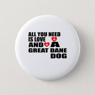 All You Need Love GREAT DANE Dogs Designs 2 Inch Round Button