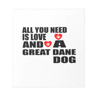 All You Need Love GREAT DANE Dogs Designs Notepad