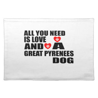 All You Need Love GREAT PYRENEES Dogs Designs Placemat