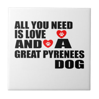 All You Need Love GREAT PYRENEES Dogs Designs Tile