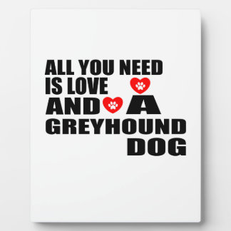All You Need Love GREYHOUND Dogs Designs Plaque