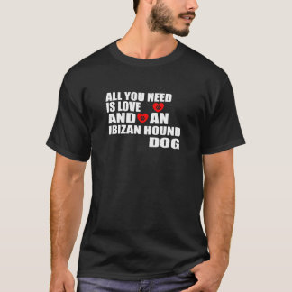 All You Need Love IBIZAN HOUND Dogs Designs T-Shirt