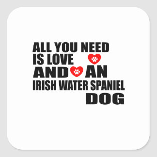 All You Need Love IRISH WATER SPANIEL Dogs Designs Square Sticker
