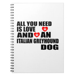 All You Need Love ITALIAN GREYHOUND Dogs Designs Notebook