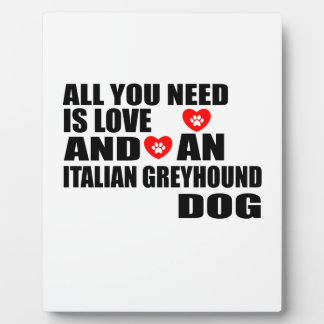 All You Need Love ITALIAN GREYHOUND Dogs Designs Plaque