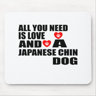 All You Need Love JAPANESE CHIN Dogs Designs Mouse Pad