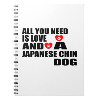All You Need Love JAPANESE CHIN Dogs Designs Notebook