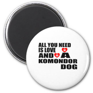 All You Need Love KOMONDOR Dogs Designs Magnet